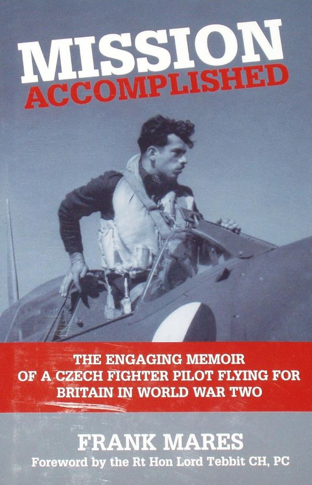 Mission Accomplished - The engaging memoir of a Czech fighter pilot flying for Britain in WW2